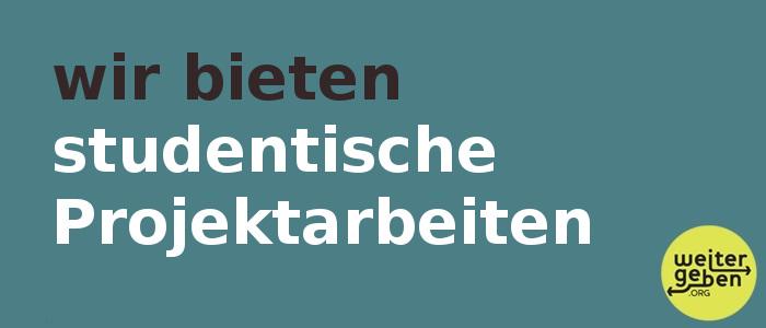 Text: wie bieten studentische Projektarbeiten. Sowie das Logo von WeiterGeben.org